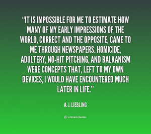quote A J Liebling it is impossible for me to estimate 197039 png