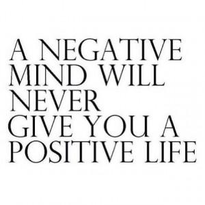 Negative mind,negative life.