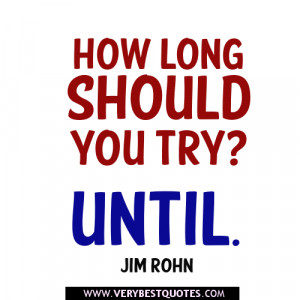 motivational quotes, how long should you try, until