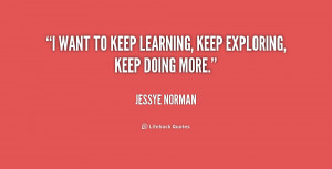 """want to keep learning, keep exploring, keep doing more."""""""