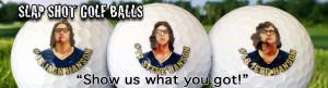 Slap Shot Hanson Brothers Quotes Slapshot movie golf balls!