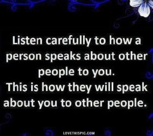 always say this when ppl talk shit to me about someone else... Ill ...