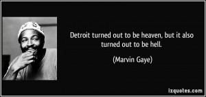 Detroit turned out to be heaven, but it also turned out to be hell ...