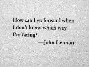 How can I go forward when I don't know which way I'm facing?