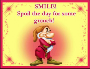 SMILE spoil the day for some grouch!
