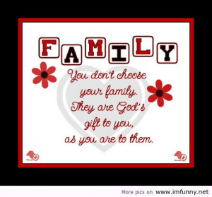 ... don't choose Your Family,They are God's Gift to You ~ Family Quote