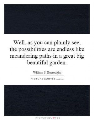 ... meandering paths in a great big beautiful garden. Picture Quote #1