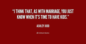 quote Ashley Judd i think that as with marriage you 187878 png