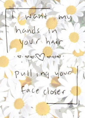 want my hands in your hair love love quotes quotes quote girl flowers ...