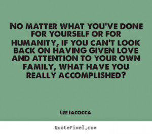 No matter what you've done for yourself or for humanity, if you can ...