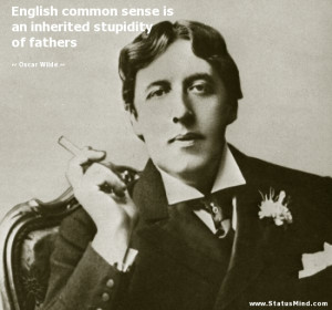 ... inherited stupidity of fathers - Oscar Wilde Quotes - StatusMind.com