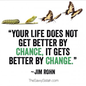 "Savvy Quote: ""Your Life Does Not Get Better by Chance…"