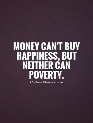 Happiness Quotes Money Quotes Poverty Quotes Money Cant Buy Happiness ...