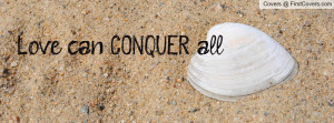 Love can CONQUER all Profile Facebook Covers