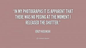 In my photographs it is apparent that there was no posing at the ...