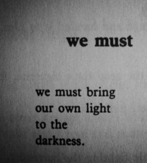"14. ""We must.. We must bring our own light to the darkness"""