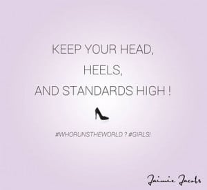 Keep your head, heels, and standards high!