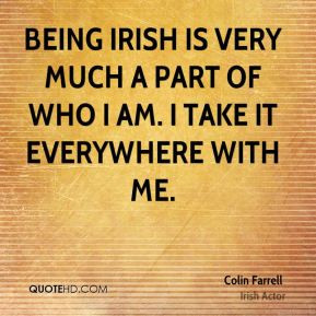 Being Irish is very much a part of who I am. I take it everywhere with ...