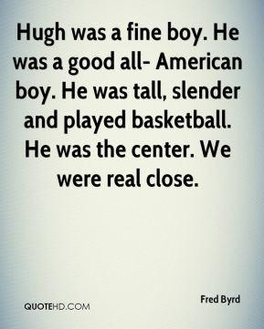 ... -byrd-quote-hugh-was-a-fine-boy-he-was-a-good-all-american-boy-he.jpg