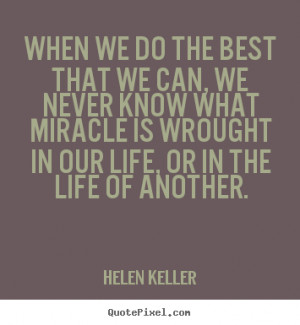 ... what miracle is wrought in our life, or in the life of another