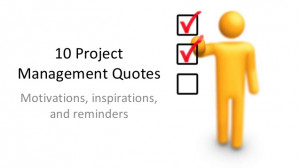 Project Management Quotes - Motivations, Inspirations, and Reminders