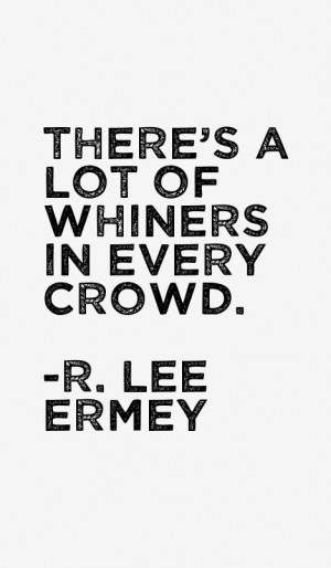"""There's a lot of whiners in every crowd."""""""