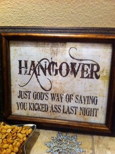 ... when I drink, however I don't get hungover...but I love this quote