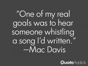 mac davis quotes one of my real goals was to hear someone whistling a ...