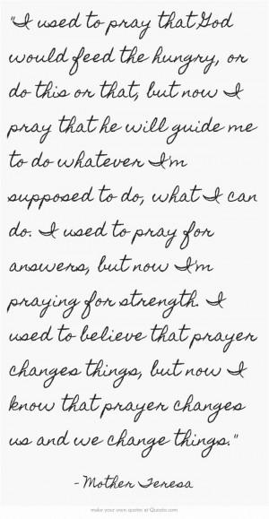Mother Teresa quote. Prayer changes us.