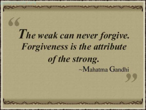 Forgiveness Is The Attribute Of The Strong