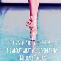 quote from Michael Jordan! True for any shoes be it trainers, ballet ...
