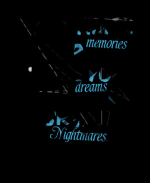Some times your memories can be your best dreams or your worse ...