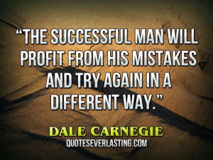 """... his mistakes and try again in a different way."""" — Dale Carnegie"""