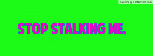 stop stalking me Profile Facebook Covers