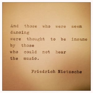 Dance Quotes, Insanity Quotes, Friedrich Nietzsche Quotes, Dance ...