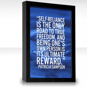 Self reliance is the only road to true freedom