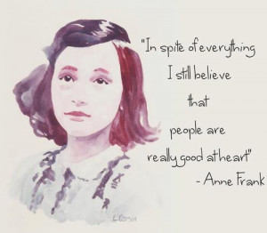 In spite of everything, i still believe that people are really good at ...