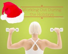 Working Out During the Holidays: 5 Tips to a Healthy Holiday (both ...