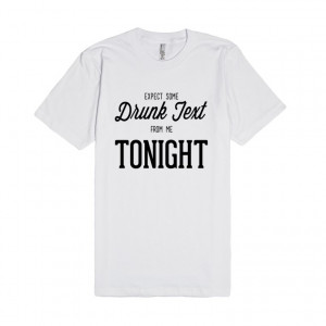 ... and lime. Text without regrets in this Expect some drunk text shirt