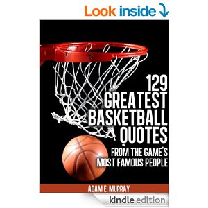 ... Basketball Quotes from the Game's Most Famous People (Sports Life