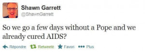 few days without a Pope and already cured AIDS ?