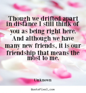 Friendship quotes - Though we drifted apart in distance i still think ...
