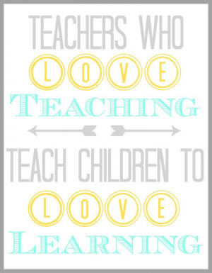 Teachers Who Love Teaching Quote 4509