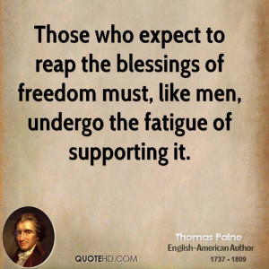 Those who expect to reap the blessings of freedom must, like men ...