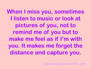 when i miss you sometimes i listen to music or look at pictures of you