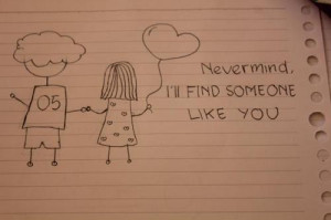 Nevermind, I'll find someone like you