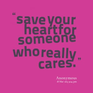 Quotes Picture: save your heart for someone who really cares