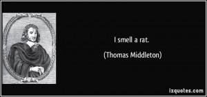 smell a rat. - Thomas Middleton
