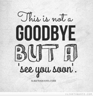 This is not a goodbye but a 'see you soon'.