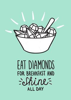 Eat diamonds for breakfast and shine all day! #jewelry #life #lol # ...